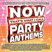 NOW That's What I Call Party Anthems by Various Artists