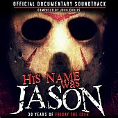 His Name Was Jason: 30 Years of Friday the 13th (Official Documentary Soundtrack) von John Corlis