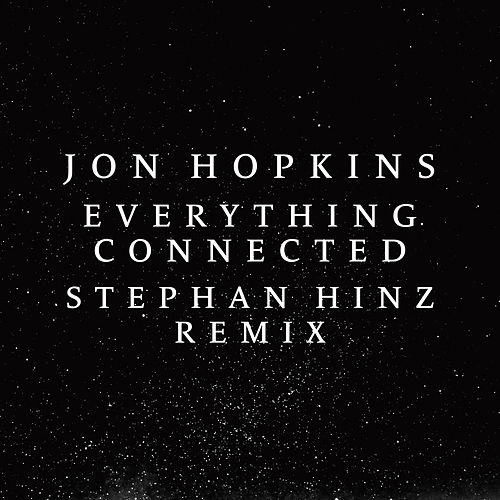 Everything Connected (Stephan Hinz Remix) by Jon Hopkins