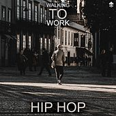 Walking to Work Hip Hop by Various Artists