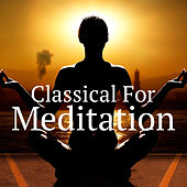 Classical For Meditation von Various Artists