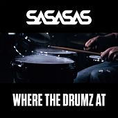 Where the Drums At by SaSaSaS