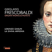 Frescobaldi: Motets and Organ Works by Lorenzo Ghielmi