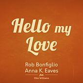 Hello My Love by Rob Bonfiglio