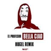 Bella ciao (Hugel Remix) by El Profesor