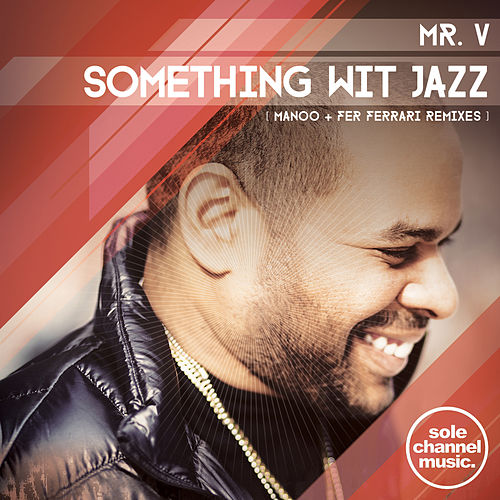 Something Wit' Jazz (Manoo + Fer Ferrari Remixes) by Mr. V