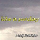 Like a Sunday by Meg Flather