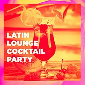Latin Lounge Cocktail Party by Various Artists