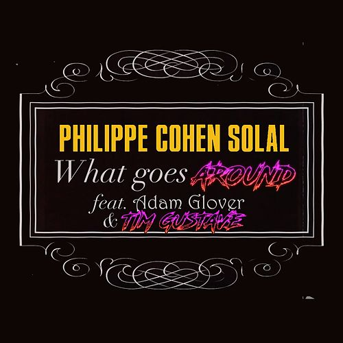 What Goes Around by Philippe Cohen Solal