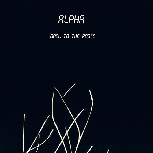 Back to the Roots by Alpha