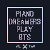 Piano Dreamers Play BTS, Vol. 2 by Piano Dreamers