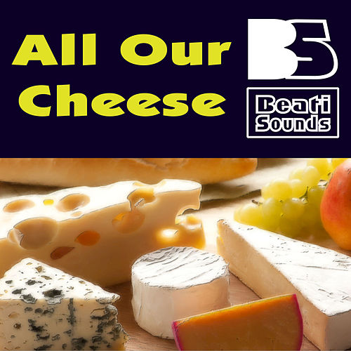 All Our Cheese by Beati Sounds