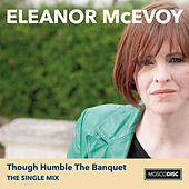 Though Humble the Banquet (Remix) by Eleanor McEvoy