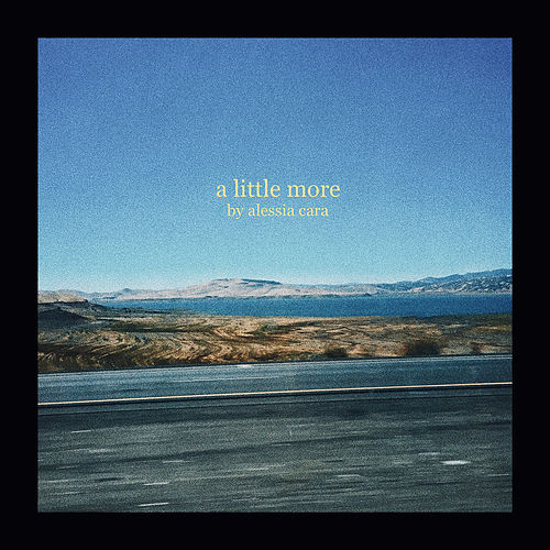 A Little More by Alessia Cara