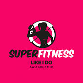 Like I Do (Workout Mix) von Super Fitness