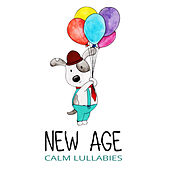 New Age Calm Lullabies by Sleep Sound Library