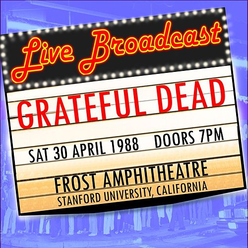 Live Broadcast - 30th April 1988 Frost Amphitheater, Stanford University de Grateful Dead