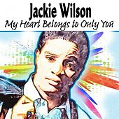 My Heart Belongs to Only You by Jackie Wilson