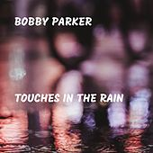 Touches in the Rain by Bobby Parker