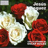 Con la Guitarra de Oscar Aviles de Jesus Vasquez
