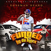 Funded by da Block by Bossman Beano