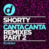 Canta Canta (Remixes, Pt. 2) by Shorty