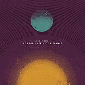June 30, 2018: Pds 70b (Birth of a Planet) von Sleeping At Last