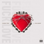 Fuck Love von Young Trap