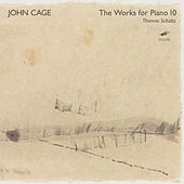 Cage: The Works for Piano, Vol. 10 by Thomas Schultz