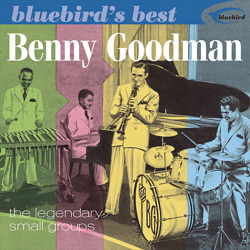 Bluebird's Best: The Legendary Small Groups by Benny Goodman