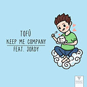 Keep Me Company (feat. JORDY) by Tofû