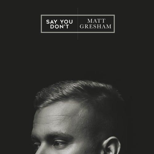 Say You Don't von Matt Gresham