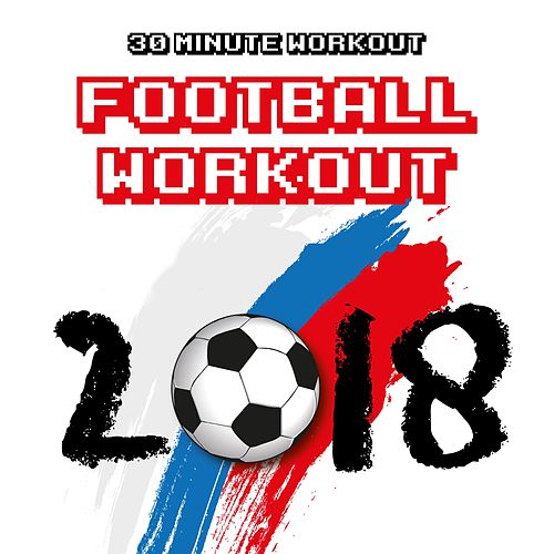 Football Workout Music Mix 2018 - 30 Minute Workout,    by Minimal
