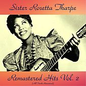 Remastered Hits Vol, 2 (All Tracks Remastered) by Sister Rosetta Tharpe
