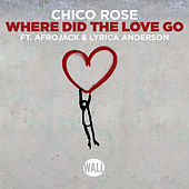 Where Did The Love Go by Chico Rose