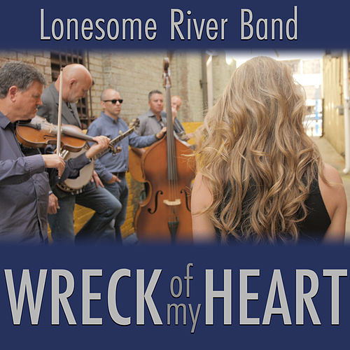 Wreck of My Heart by Lonesome River Band