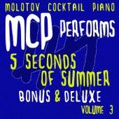 MCP Performs 5 Seconds of Summer - Bonus & Deluxe, Vol. 3 von Molotov Cocktail Piano