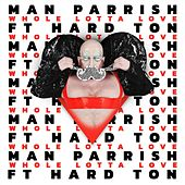 Whole Lotta Love (feat. Hard Ton) von Man Parrish