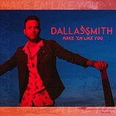 Make 'Em Like You de Dallas Smith