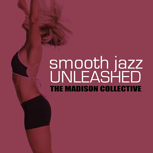Smooth Jazz Unleashed by The Madison Collective