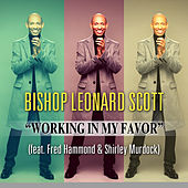 Working In My Favor (feat. Fred Hammond, Shirley Murdock, Jeral V. Gray & New Direction) de Bishop Leonard Scott