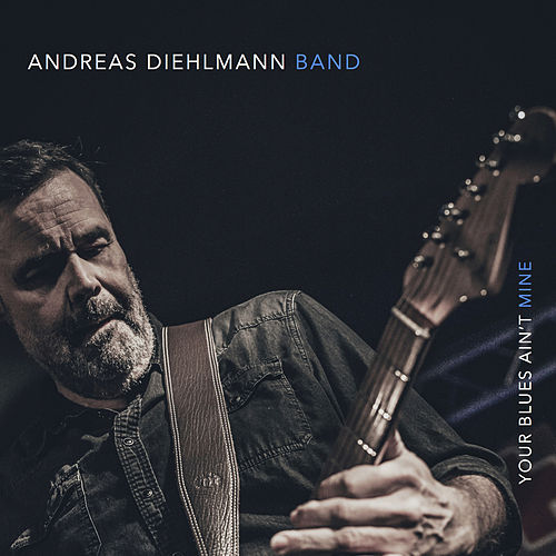 Your Blues Ain't Mine von Andreas Diehlmann Band