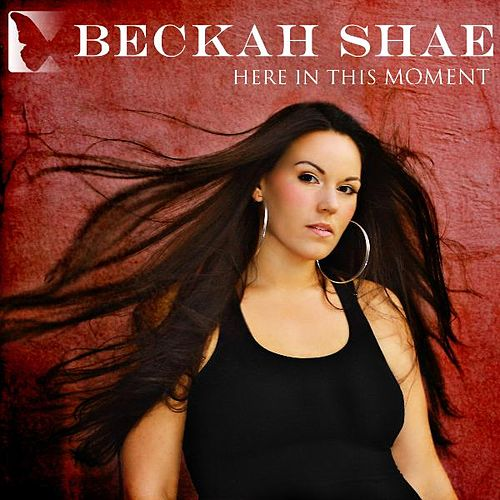 Here In This Moment (Radio Single) by Beckah Shae