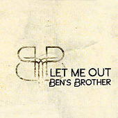 Let Me Out von Ben's Brother