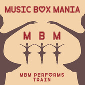 Music Box Versions of Train by Music Box Mania