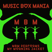 Music Box Versions of My Morning Jacket by Music Box Mania