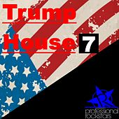 Trump House Vol. 7 by Various Artists