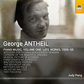 Antheil: Piano Music, Vol. 1 by Judy Pang