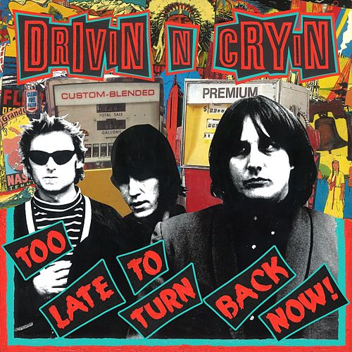 Too Late To Turn Back Now by Drivin' N' Cryin'