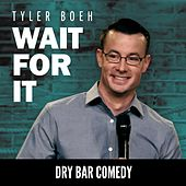 Dry Bar Comedy Presents Tyler Boeh: Wait for It by Dry Bar Comedy